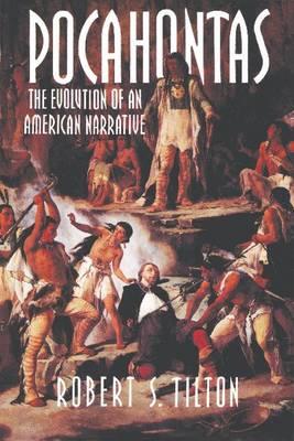 Pocahontas The Evolution of an American Narrative by Robert S. (City University of New York) Tilton