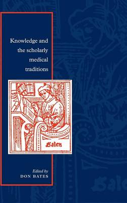 Knowledge and the Scholarly Medical Traditions by Don (McGill University, Montreal) Bates