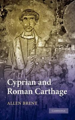 Cyprian and Roman Carthage by Allen (University of Cambridge) Brent