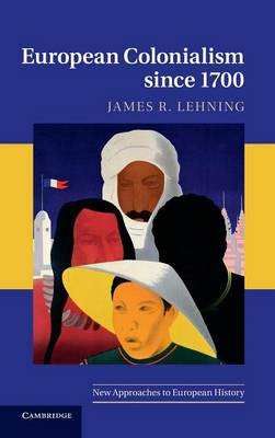 European Colonialism since 1700 by James R. Lehning