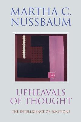 Upheavals of Thought The Intelligence of Emotions by Martha C. Nussbaum
