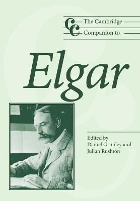 The Cambridge Companion to Elgar by Daniel M. (University of Nottingham) Grimley