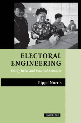 Electoral Engineering Voting Rules and Political Behavior by Pippa Norris