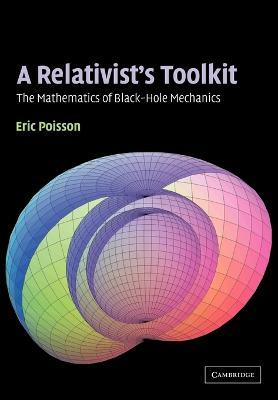 A Relativist's Toolkit The Mathematics of Black-Hole Mechanics by Eric (University of Guelph, Ontario) Poisson