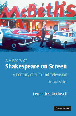 A History of Shakespeare on Screen A Century of Film and Television by Kenneth S. (University of Vermont) Rothwell