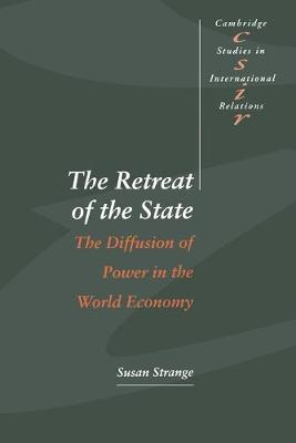 The Retreat of the State The Diffusion of Power in the World Economy by Susan (University of Warwick) Strange