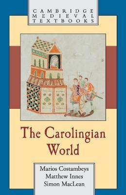 The Carolingian World by Marios (University of Liverpool) Costambeys, Matthew (Birkbeck College, University of London) Innes, Simon (University MacLean