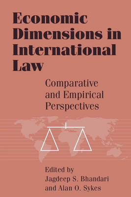 Economic Dimensions in International Law Comparative and Empirical Perspectives by Jagdeep S. (Southern Methodist University, Texas) Bhandari