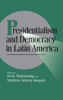 Presidentialism and Democracy in Latin America by Scott Mainwaring