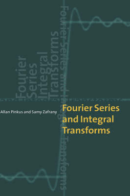 Fourier Series and Integral Transforms by Allan Pinkus, Samy Zafrany