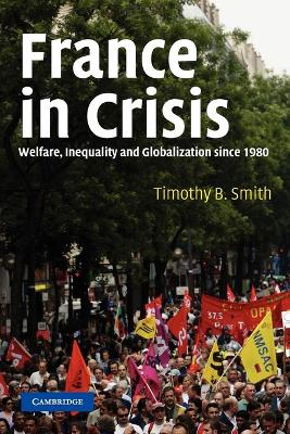 France in Crisis Welfare, Inequality, and Globalization since 1980 by Dr Timothy B. Smith