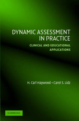 Dynamic Assessment in Practice Clinical and Educational Applications by H. Carl (Vanderbilt University, Tennessee) Haywood, Carol S. Lidz