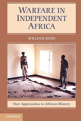 Warfare in Independent Africa by William Reno