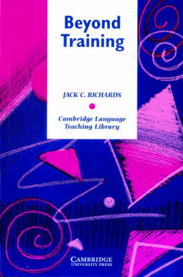 Beyond Training Perspectives on Language Teacher Education by Jack C. (University of Auckland) Richards