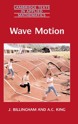 Wave Motion by J. (University of Birmingham) Billingham, A. C. (University of Birmingham) King