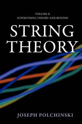 String Theory String Theory Superstring Theory and Beyond by Joseph (University of California, Santa Barbara) Polchinski
