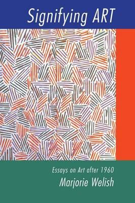 Signifying Art Essays on Art after 1960 by Marjorie (Pratt Institute, New York) Welish