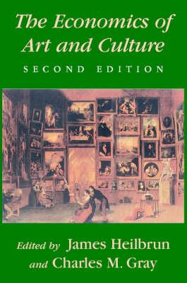 The Economics of Art and Culture by James (Fordham University, New York) Heilbrun, Charles M. (Professor of Business Economics, University of St Thomas, Minn Gray