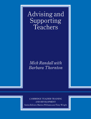 Advising and Supporting Teachers by Mick Randall, Barbara Thornton