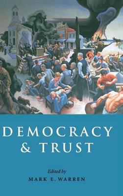 Democracy and Trust by Mark E. (Professor, Georgetown University, Washington DC) Warren