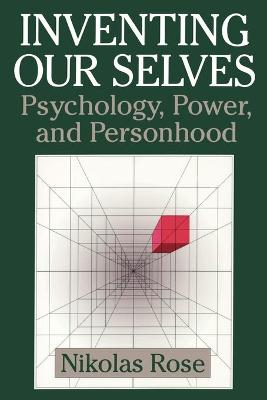 Inventing our Selves Psychology, Power, and Personhood by Nikolas Rose