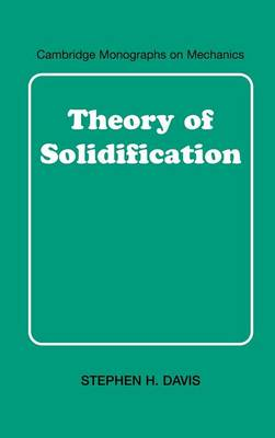 Theory of Solidification by Stephen H. (Northwestern University, Illinois) Davis