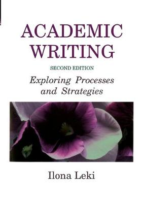 Academic Writing Exploring Processes and Strategies by Ilona (University of Tennessee, Knoxville) Leki