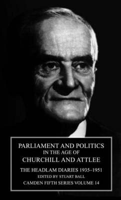 Parliament and Politics in the Age of Churchill and Attlee The Headlam Diaries 1935-1951 by Stuart Ball