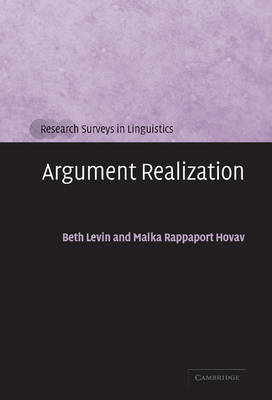 Argument Realization by Beth (Stanford University, California) Levin, Malka (Hebrew University of Jerusalem) Rappaport Hovav