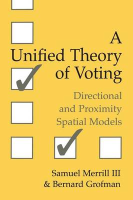 A Unified Theory of Voting Directional and Proximity Spatial Models by Samuel, III (Wilkes University, Pennsylvania) Merrill, Bernard Grofman