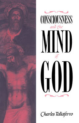 Consciousness and the Mind of God by Charles (St Olaf College, Minnesota) Taliaferro