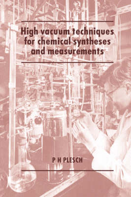 High Vacuum Techniques for Chemical Syntheses and Measurements by P. H. (Keele University) Plesch