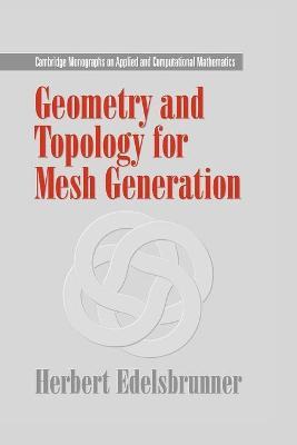Geometry and Topology for Mesh Generation by Herbert (Duke University, North Carolina) Edelsbrunner