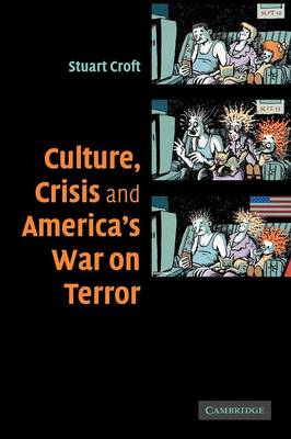 Culture, Crisis and America's War on Terror by Stuart (University of Birmingham) Croft