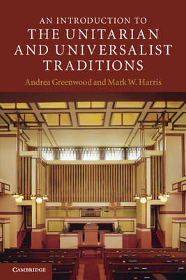 An Introduction to the Unitarian and Universalist Traditions by Andrea Greenwood, Mark W. Harris