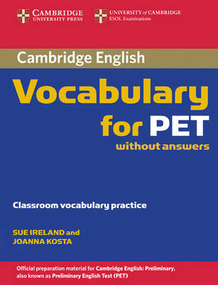 Cambridge Vocabulary for PET Edition without answers by Sue Ireland, Joanna Kosta