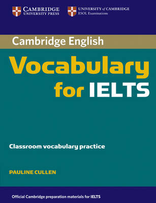 Cambridge Vocabulary for IELTS without Answers by Pauline Cullen