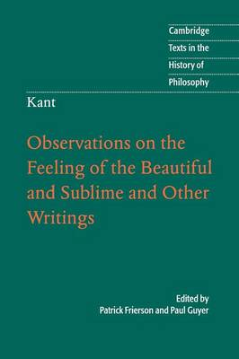 Kant: Observations on the Feeling of the Beautiful and Sublime and Other Writings by Patrick R. Frierson