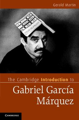 The Cambridge Introduction to Gabriel Garcia Marquez by Gerald (University of Pittsburgh) Martin