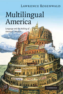 Multilingual America Language and the Making of American Literature by Lawrence Alan Rosenwald