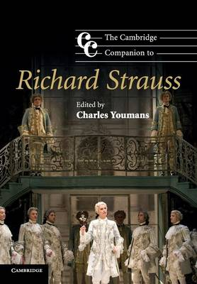 The Cambridge Companion to Richard Strauss by Charles (Pennsylvania State University) Youmans