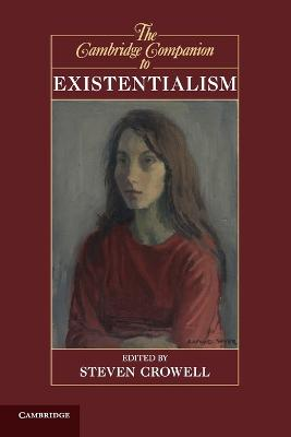 The Cambridge Companion to Existentialism by Steven (Rice University, Houston) Crowell