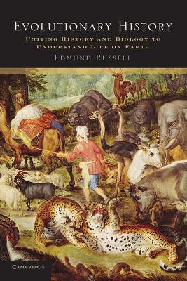 Evolutionary History Uniting History and Biology to Understand Life on Earth by Edmund Russell