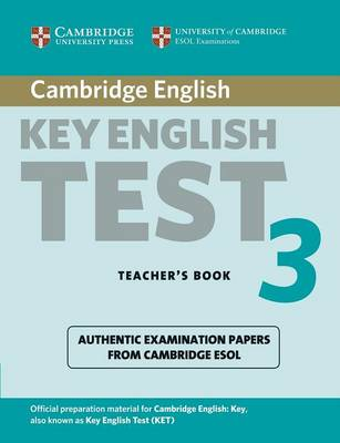 Cambridge Key English Test 3 Teacher's Book Examination Papers from the University of Cambridge ESOL Examinations by Cambridge ESOL