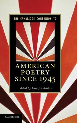 The Cambridge Companion to American Poetry since 1945 by Jennifer Ashton