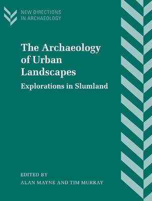 The Archaeology of Urban Landscapes Explorations in Slumland by Alan Mayne