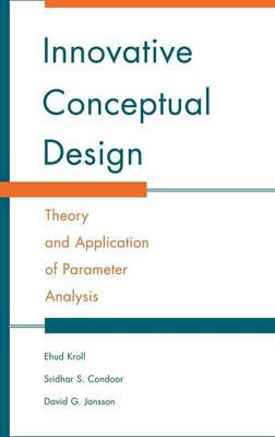Innovative Conceptual Design Theory and Application of Parameter Analysis by Ehud Kroll, Sridhar S. Condoor, David G. Jansson