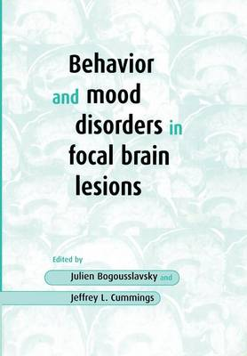 Behavior and Mood Disorders in Focal Brain Lesions by Julien Bogousslavsky, Jeffrey L. Cummings