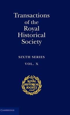 Transactions of the Royal Historical Society: Volume 10 Sixth Series by Royal Historical Society