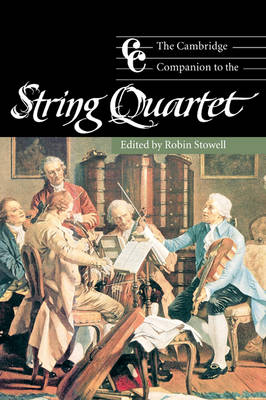 The Cambridge Companion to the String Quartet by Robin (Cardiff University) Stowell